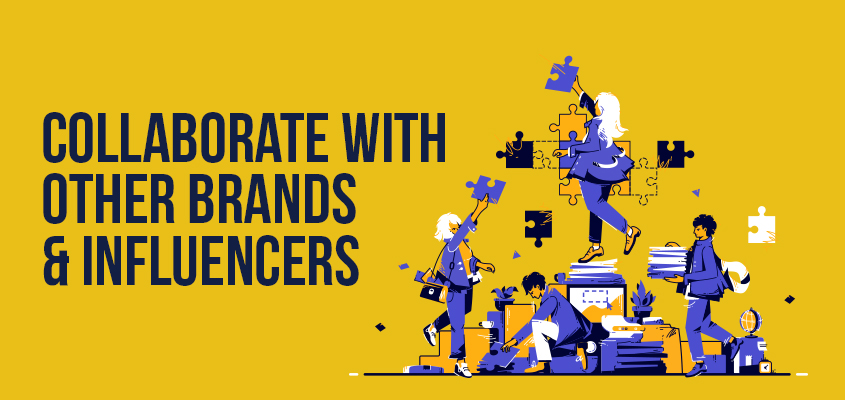 Collaborate with other brands and influencers