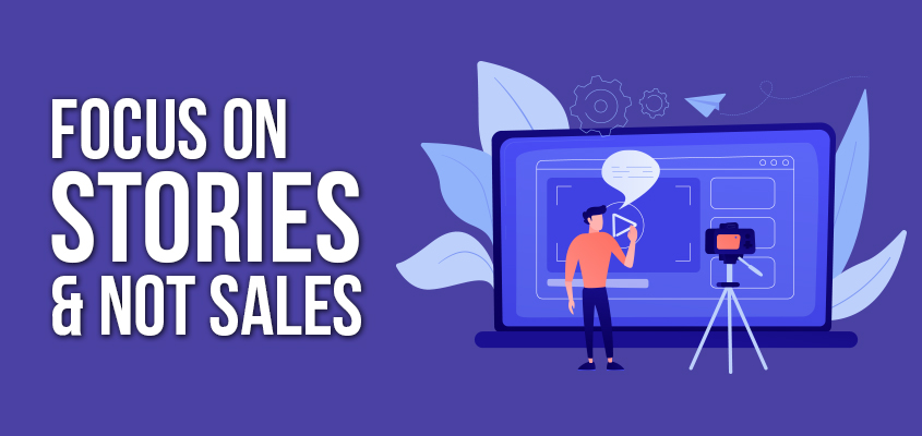 Focus-on-stories-and-not-sales