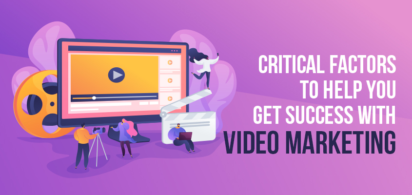 Critical Factors to Help You Get Success With Video Marketing