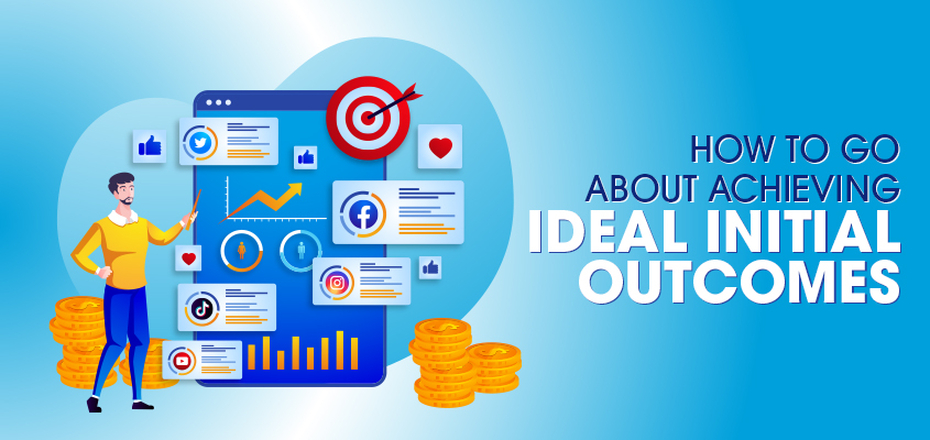 How to go about achieving ideal initial outcomes