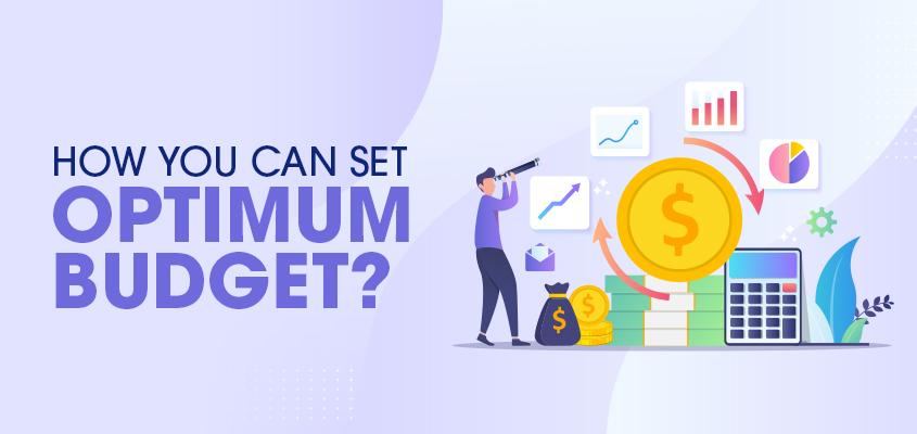 How you can set an optimum budget