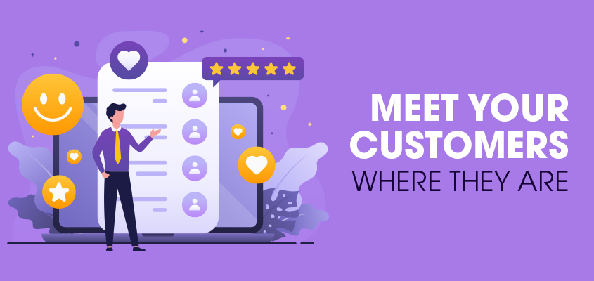 Meet your customers where they are