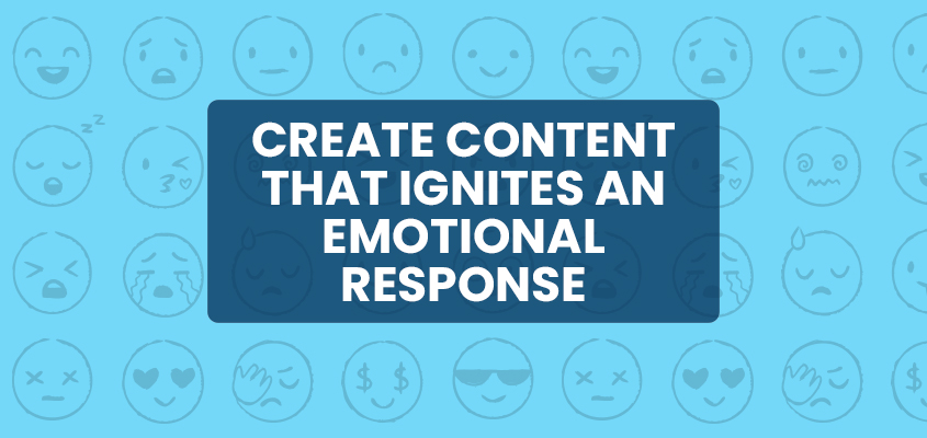 Create content that ignites an emotional response